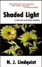 The story behind Shaded Light, the first book in the Manziuk and Ryan Mysteries series